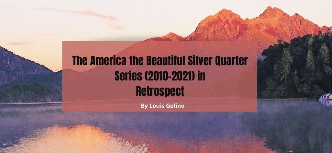 The America the Beautiful Silver Quarter Series (2010-2021) in Retrospect