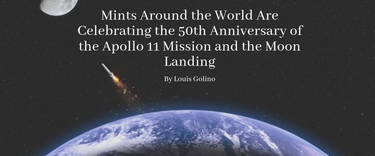 Mints Around the World Are Celebrating the 50th Anniversary of the Apollo 11 Mission and the Moon Landing