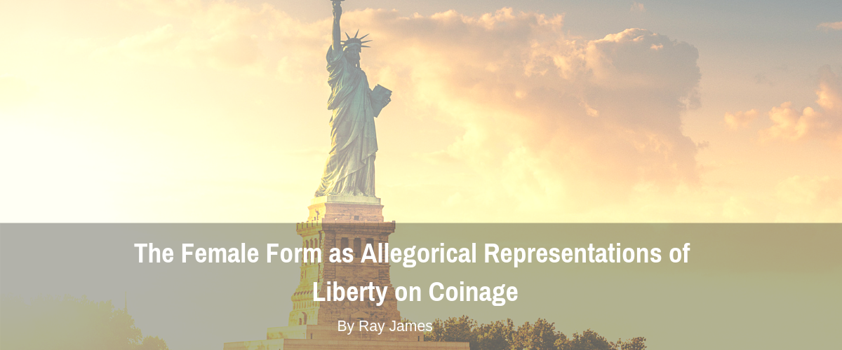 The Female Form as Allegorical Representations of Liberty on Coinage