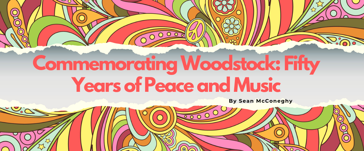Commemorating Woodstock: Fifty Years of Peace and Music
