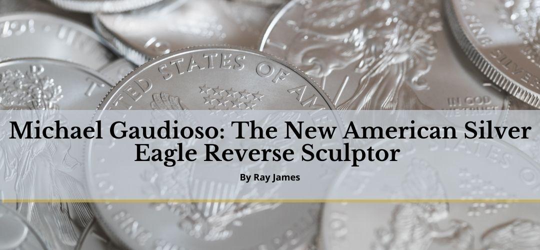Michael Gaudioso: The New American Silver Eagle Reverse Sculptor