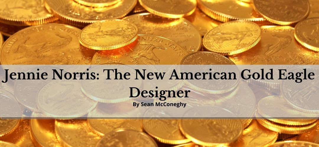 Jennie Norris: The New American Gold Eagle Designer