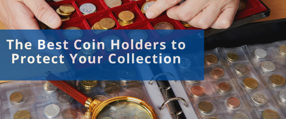 The Best Coin Holders to Protect Your Collection