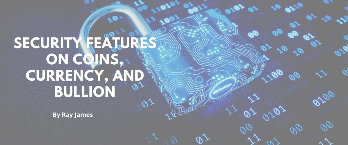 Security Features on Coins, Currency, and Bullion