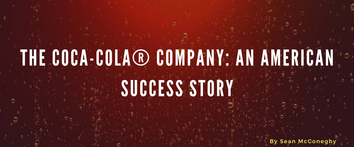 The Coca-Cola® Company: An American Success Story