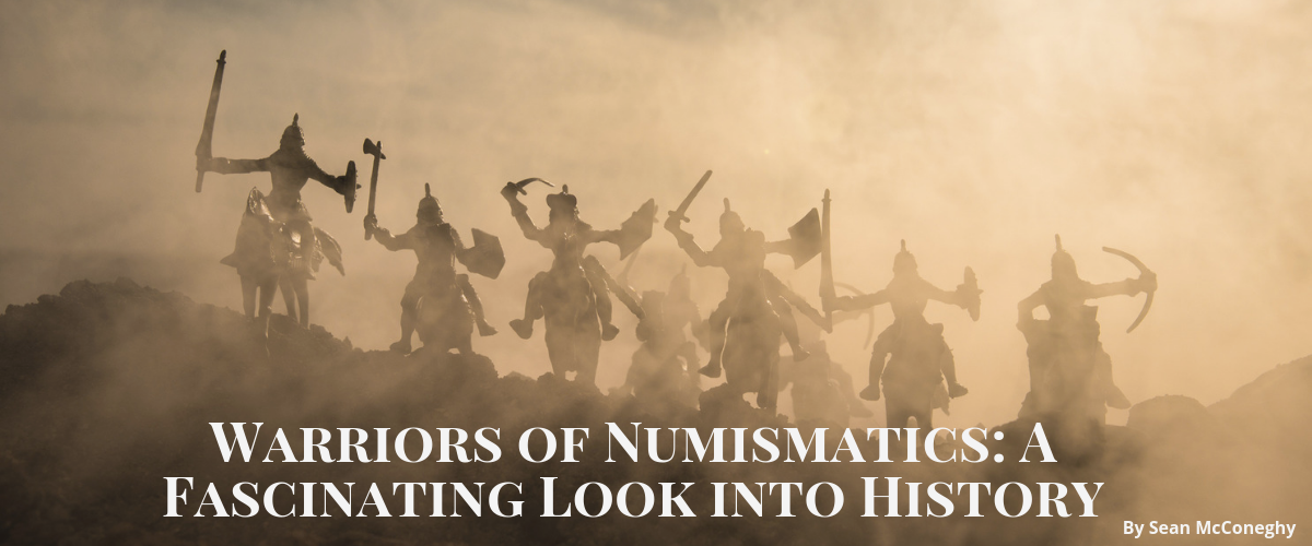 Warriors of Numismatics: A Fascinating Look into History