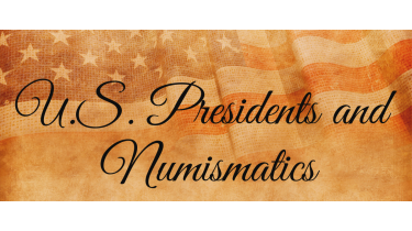 U.S. Presidents and Numismatics
