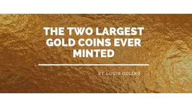 The Two Largest Gold Coins Ever Minted