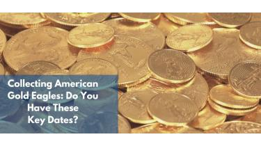 Collecting American Gold Eagles: Do You Have These Key Dates?