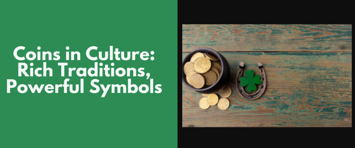 Coins in Culture: Rich Traditions, Powerful Symbols