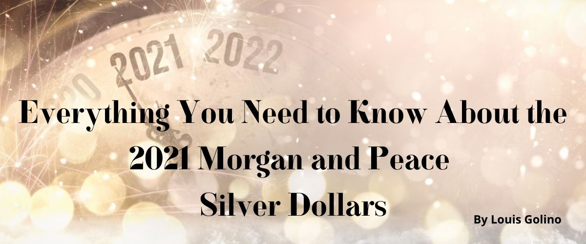 Everything You Need to Know About the 2021 Morgan and Peace Silver Dollars
