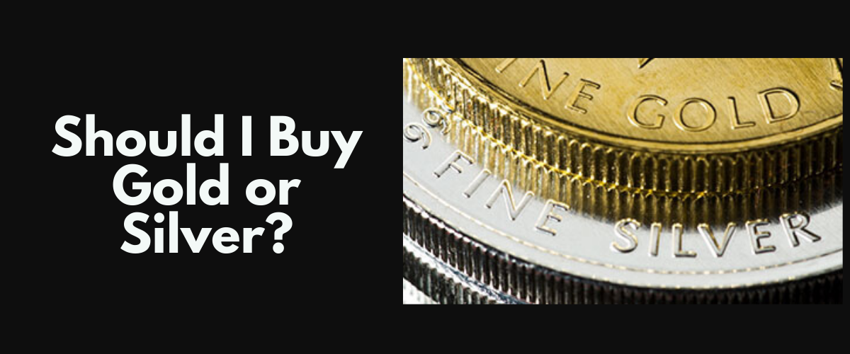 Should I Buy Gold or Silver?