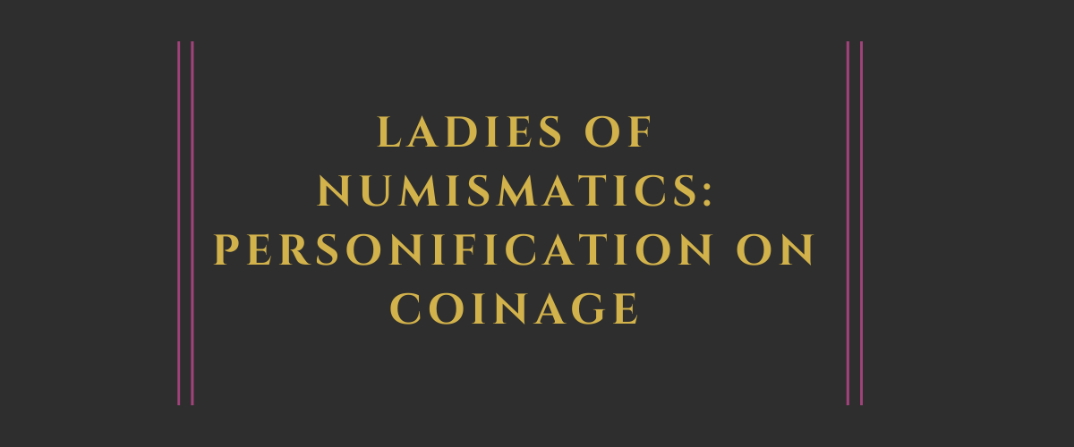 Ladies of Numismatics: Personification on Coinage