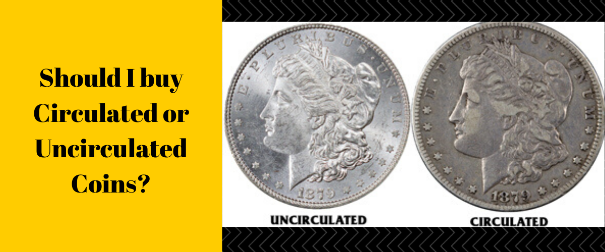Should I Buy Circulated or Uncirculated Coins?
