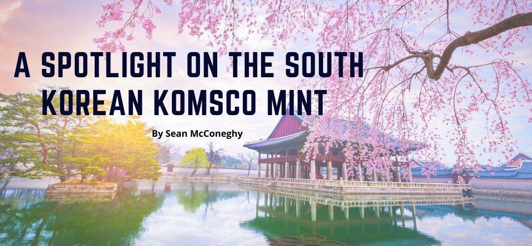 A Spotlight on the South Korean KOMSCO Mint