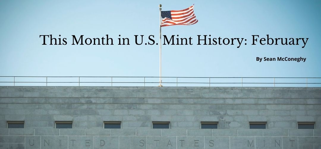 This Month in U.S. Mint History: February