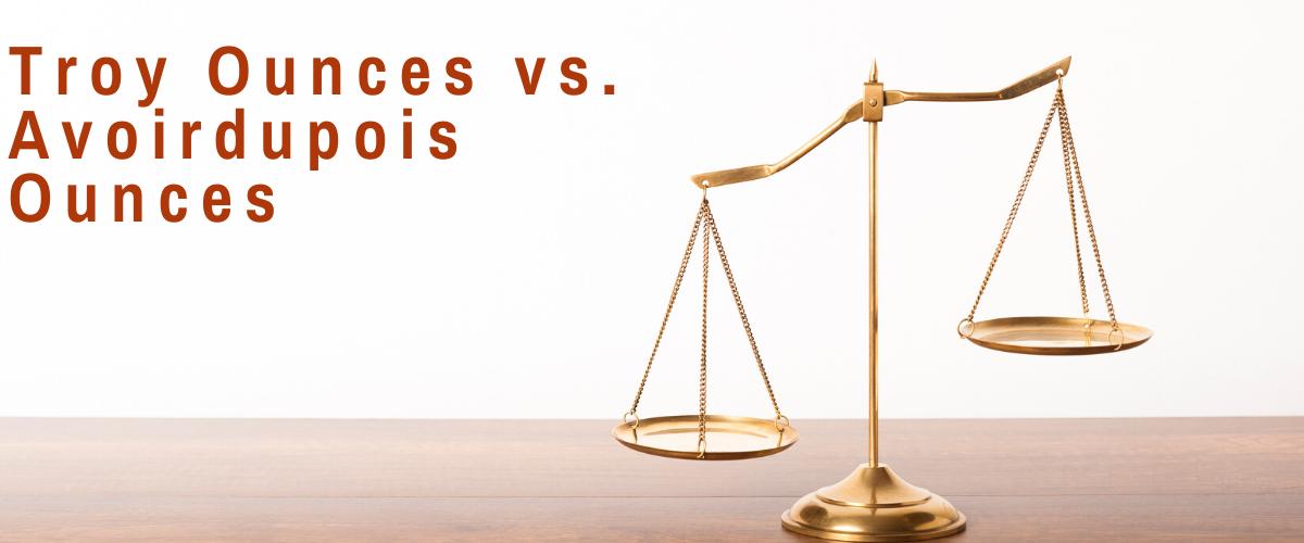 Troy Ounces vs. Avoirdupois Ounces