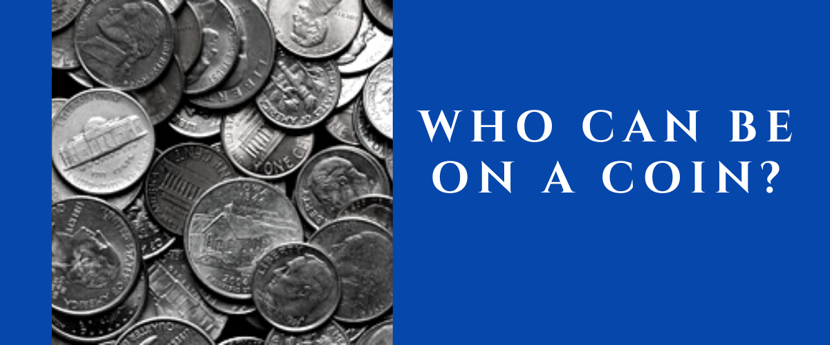 Who Can Be on a Coin?
