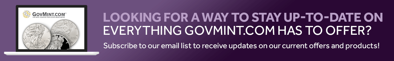 Looking for a way to stay up-to-date on everything govmint.com has to offer? Subscribe to our emails to receive updates on our current offers and products