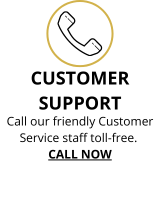 Call our friendly Customer Service staff toll-free. Call Now.