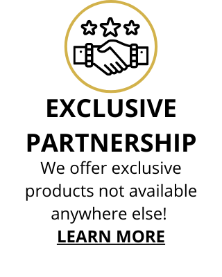 We offer exclusive products not available anywhere else. Learn more.